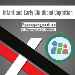 Infant and Early Childhood Cognition Assignment Help